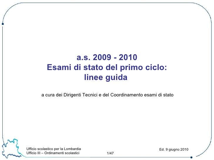 a cura dei Dirigenti Tecnici e del Coordinamento esami di stato a.s. 2009 - 2010 Esami di stato del primo ciclo: linee gui...