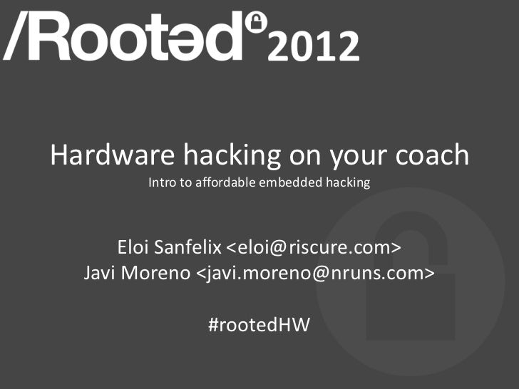 Hardware hacking on your coach        Intro to affordable embedded hacking      Eloi Sanfelix <eloi@riscure.com>  Javi Mor...