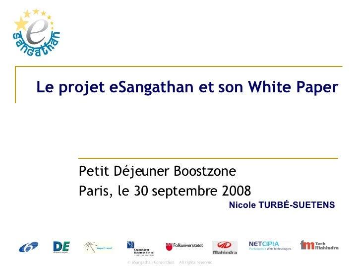 Le projet eSangathan et son White Paper Petit Déjeuner Boostzone Paris, le 30 septembre 2008  Nicole TURB É-SUETENS