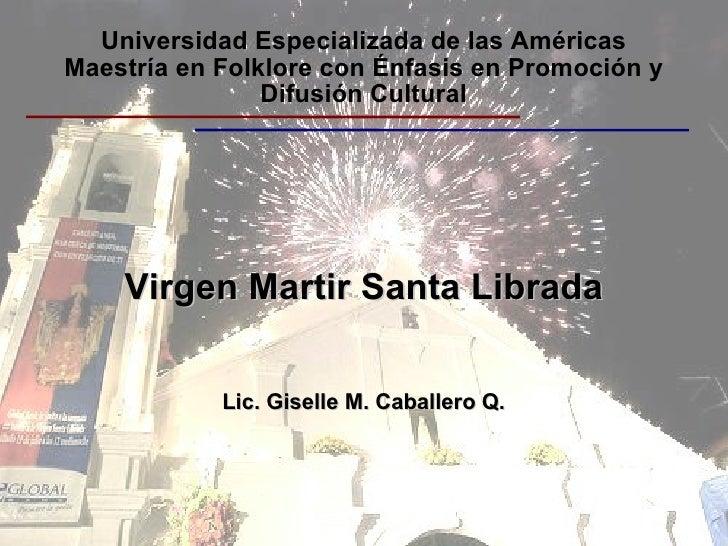 Universidad Especializada de las Américas Maestría en Folklore con Énfasis en Promoción y Difusión Cultural Virgen Martir ...