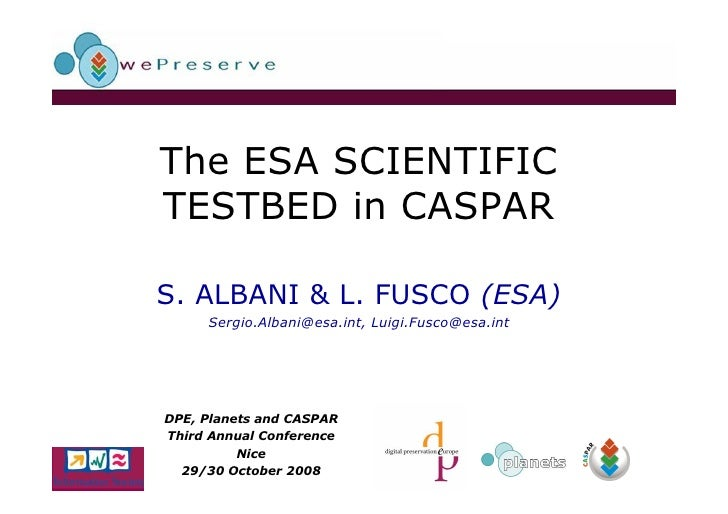 The ESA SCIENTIFIC TESTBED in CASPAR  S. ALBANI & L. FUSCO (ESA)      Sergio.Albani@esa.int, Luigi.Fusco@esa.int     DPE, ...
