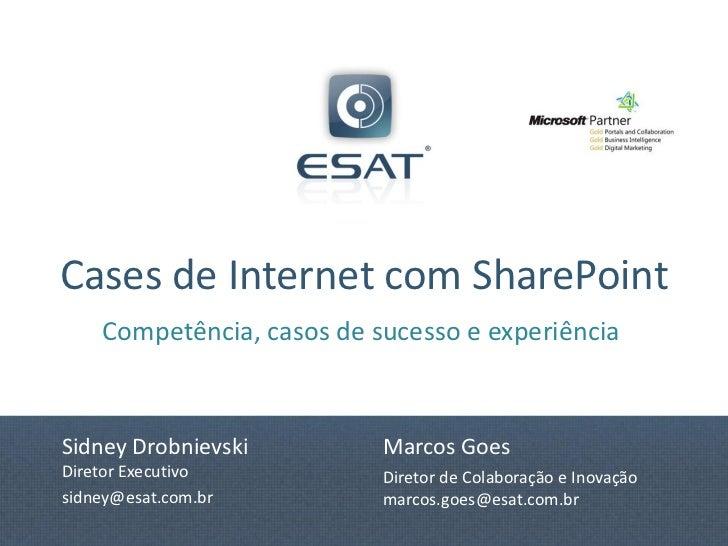 Cases de Internet com SharePoint    Competência, casos de sucesso e experiênciaSidney Drobnievski         Marcos GoesDiret...