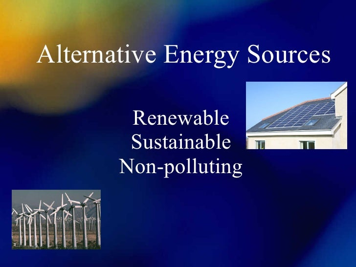 Alternative Energy Sources Renewable Sustainable Non-polluting