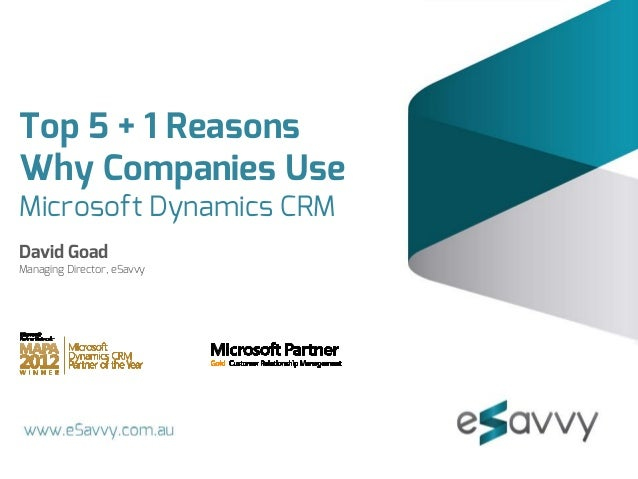 Top 5 + 1 ReasonsWhy Companies UseMicrosoft Dynamics CRMDavid GoadManaging Director, eSavvy