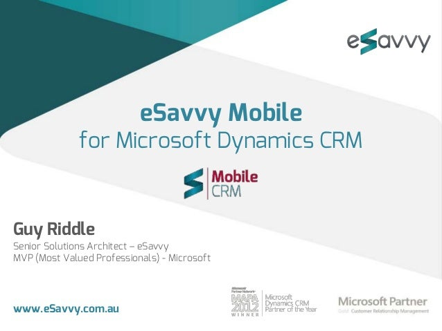 eSavvy Mobile              for Microsoft Dynamics CRMGuy RiddleSenior Solutions Architect – eSavvyMVP (Most Valued Profess...
