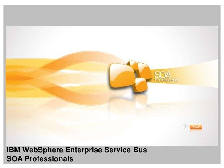 IBM WebSphereEnterprise Service Bus<br />SOA Professionals<br />
