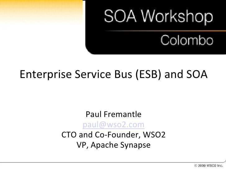 Enterprise Service Bus (ESB) and SOA                 Paul Fremantle              paul@wso2.com         CTO and Co-Founder,...