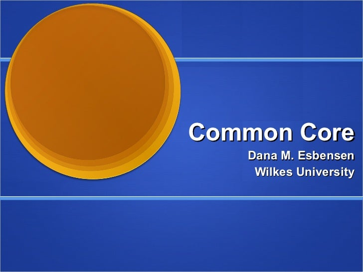 Common Core Dana M. Esbensen Wilkes University