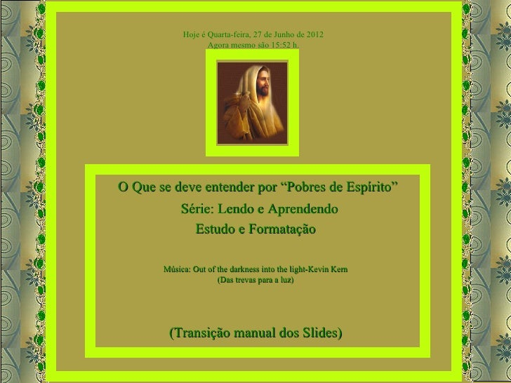 """Hoje é Quarta-feira, 27 de Junho de 2012                   Agora mesmo são 15:52 h.O Que se deve entender por """"Pobres de E..."""