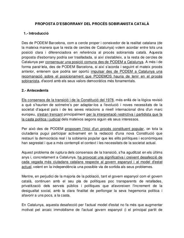 PROPOSTA D'ESBORRANY DEL PROCÉS SOBIRANISTA CATALÀ  1.- Introducció  Des de PODEM Barcelona, com a cercle proper i coneixe...
