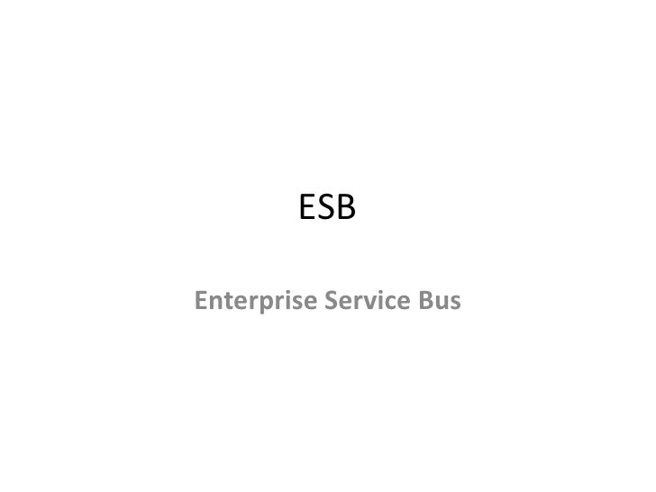 ESB<br />Enterprise Service Bus<br />