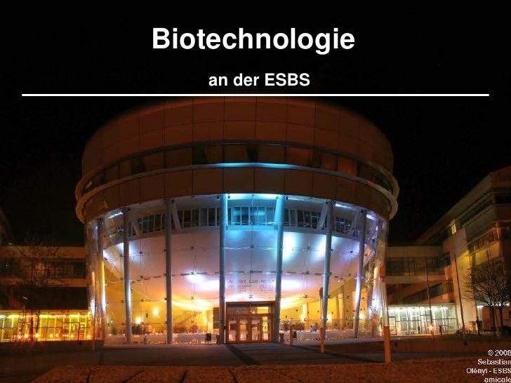 Biotechnologie Biotechnologie    an der ESBS