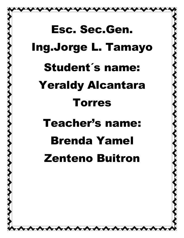 Esc. Sec.Gen.Ing.Jorge L. Tamayo Student´s name: Yeraldy Alcantara      Torres Teacher's name:  Brenda Yamel Zenteno Buitron