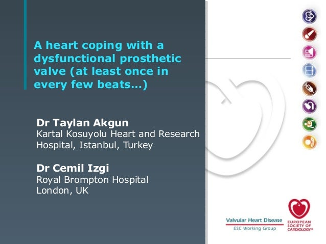 A heart coping with a dysfunctional prosthetic valve (at least once in every few beats…) Dr Taylan Akgun  Kartal Kosuyolu ...