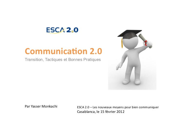 Communica)on 2.0 Transition, Tactiques et Bonnes PratiquesPar Yasser Monkachi    ESCA 2.0 – Les nouveaux...