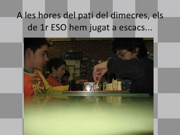 A les hores del pati del dimecres, els    de 1r ESO hem jugat a escacs...