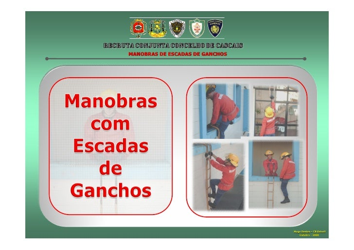 MANOBRAS DE ESCADAS DE GANCHOS                                 Hugo Santos – CB Estoril                                   ...