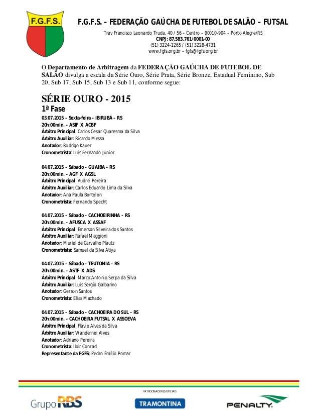 F.G.F.S. – FEDERAÇÃO GAÚCHA DE FUTEBOL DE SALÃO – FUTSAL Trav Francisco Leonardo Truda, 40 / 56 – Centro – 90010-904 – Por...