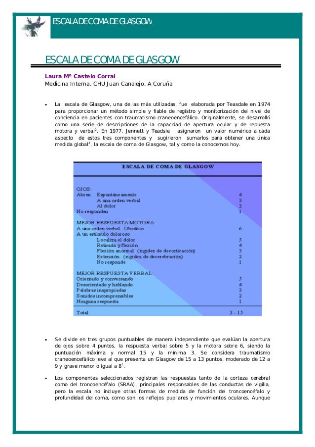ESCALA DE COMA DE GLASGOW ESCALA DE COMA DE GLASGOW Laura Mª Castelo Corral Medicina Interna. CHU Juan Canalejo. A Coruña ...