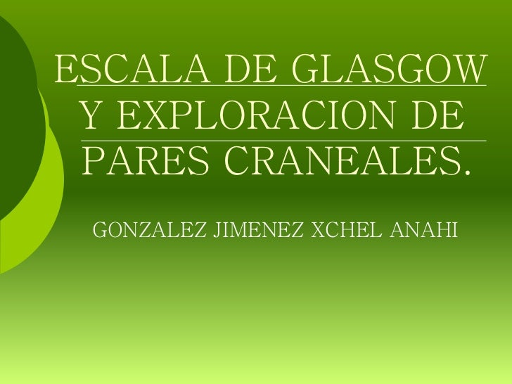 Escala de glasgow y exploración de pares craneales.