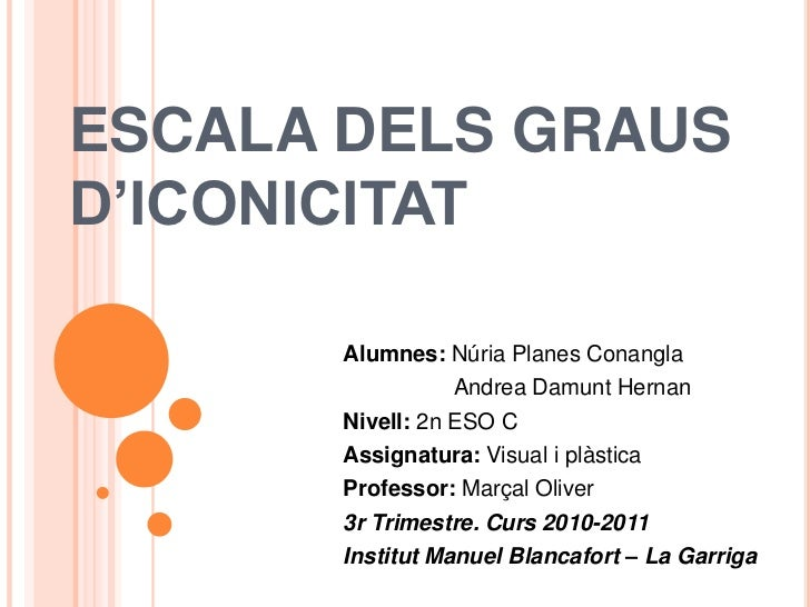 ESCALA DELS GRAUS D'ICONICITAT<br />Alumnes: Núria Planes Conangla<br />     Andrea Damunt Hernan<br />Nivell: 2n ESO C<br...