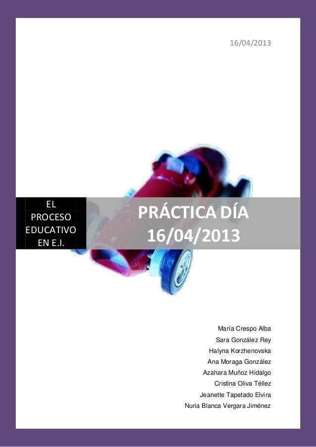 16/04/2013    EL PROCESO    PRÁCTICA DÍAEDUCATIVO  EN E.I.    16/04/2013                            María Crespo Alba     ...