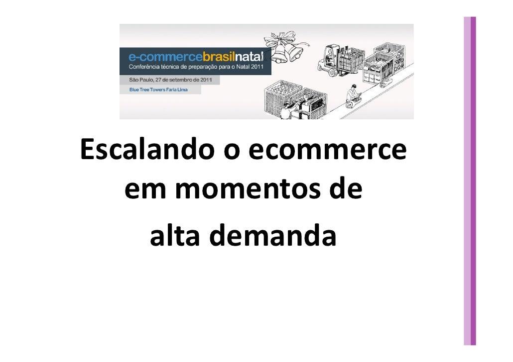 Escalando o ecommerce             em momentos de               alta demandaCopyright © Accurate Software Ltda   •   Confid...
