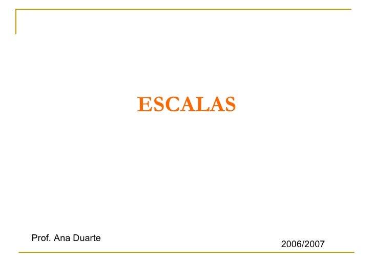 ESCALAS Prof. Ana Duarte 2006/2007