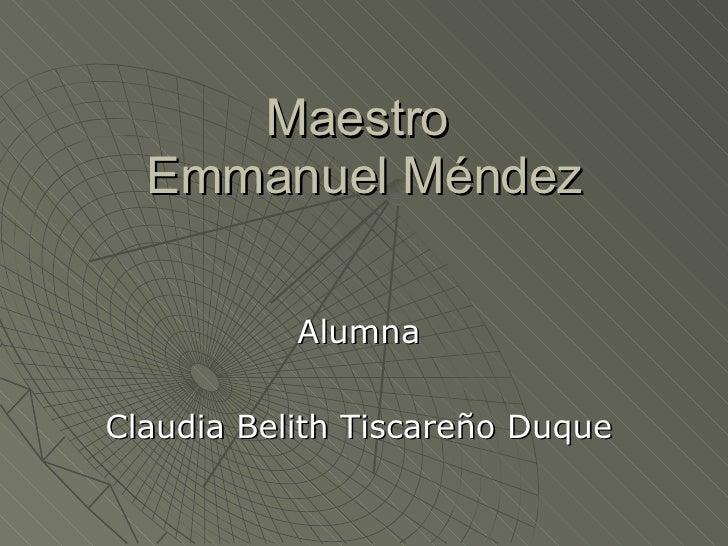 Maestro  Emmanuel Méndez Alumna Claudia Belith Tiscareño Duque