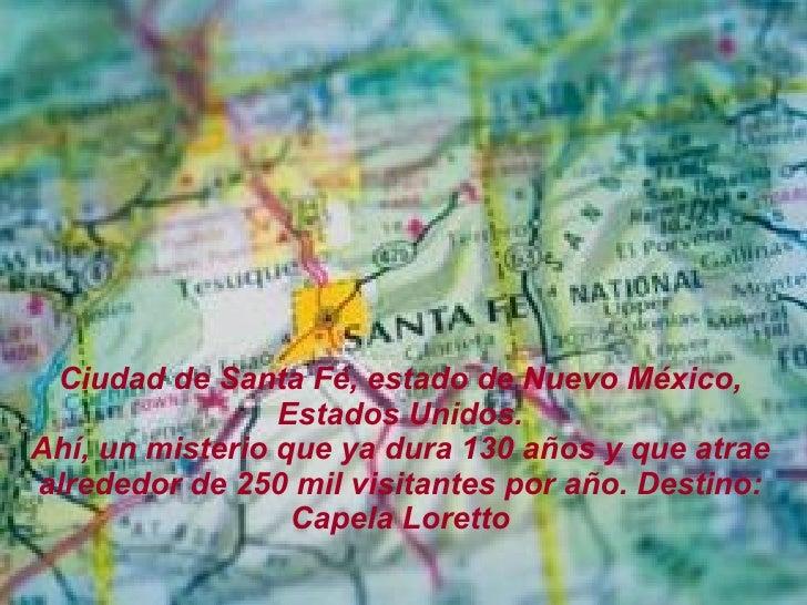 Ciudad de Santa Fé, estado de Nuevo México, Estados Unidos. Ahí, un misterio que ya dura 130 años y que atrae alrededor de...