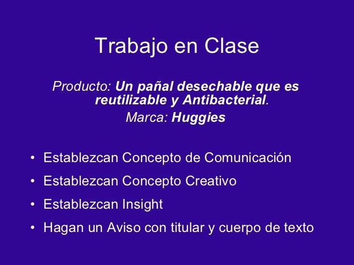 Trabajo en Clase <ul><li>Producto:  Un pa ñal desechable que es reutilizable y Antibacterial . </li></ul><ul><li>Marca:  H...