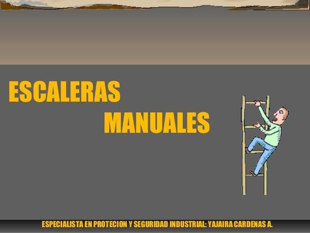 ESCALERAS MANUALES ESPECIALISTA EN PROTECION Y SEGURIDAD INDUSTRIAL: YAJAIRA CARDENAS A.