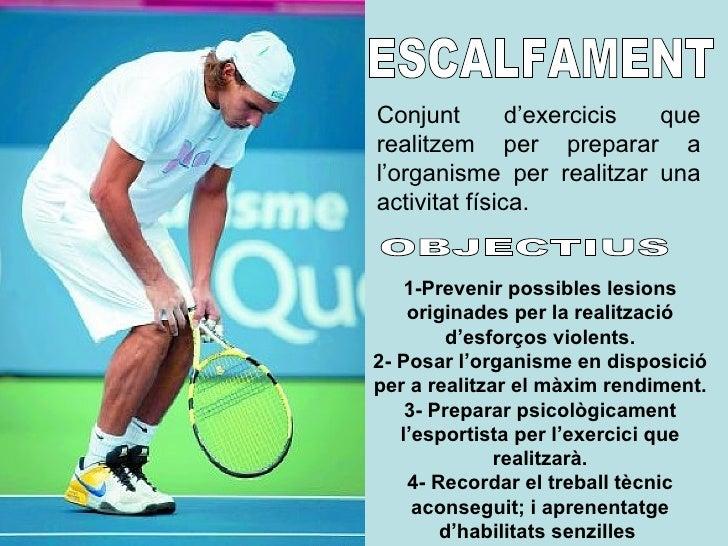 ESCALFAMENT Conjunt d'exercicis que realitzem per preparar a l'organisme per realitzar una activitat física. 1-Prevenir po...