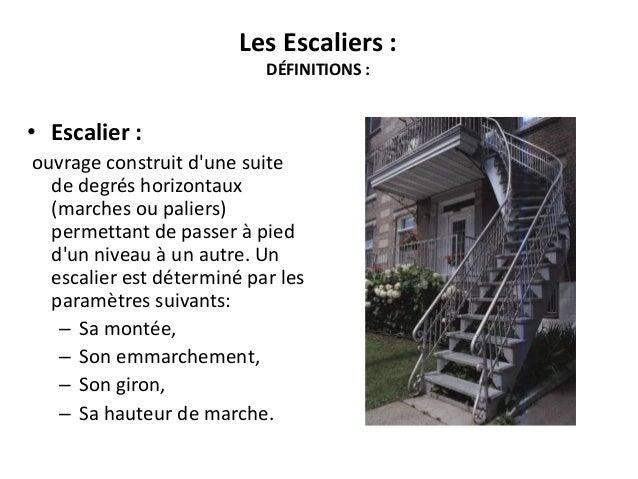 Les Escaliers : DÉFINITIONS : • Escalier : ouvrage construit d'une suite de degrés horizontaux (marches ou paliers) permet...