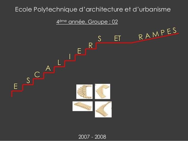 E S C L I E R ETS A Ecole Polytechnique d'architecture et d'urbanisme 4ème année, Groupe : 02 2007 - 2008