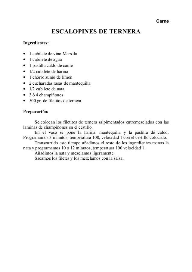 Carne ESCALOPINES DE TERNERA Ingredientes: • 1 cubilete de vino Marsala • 1 cubilete de agua • 1 pastilla caldo de carne •...