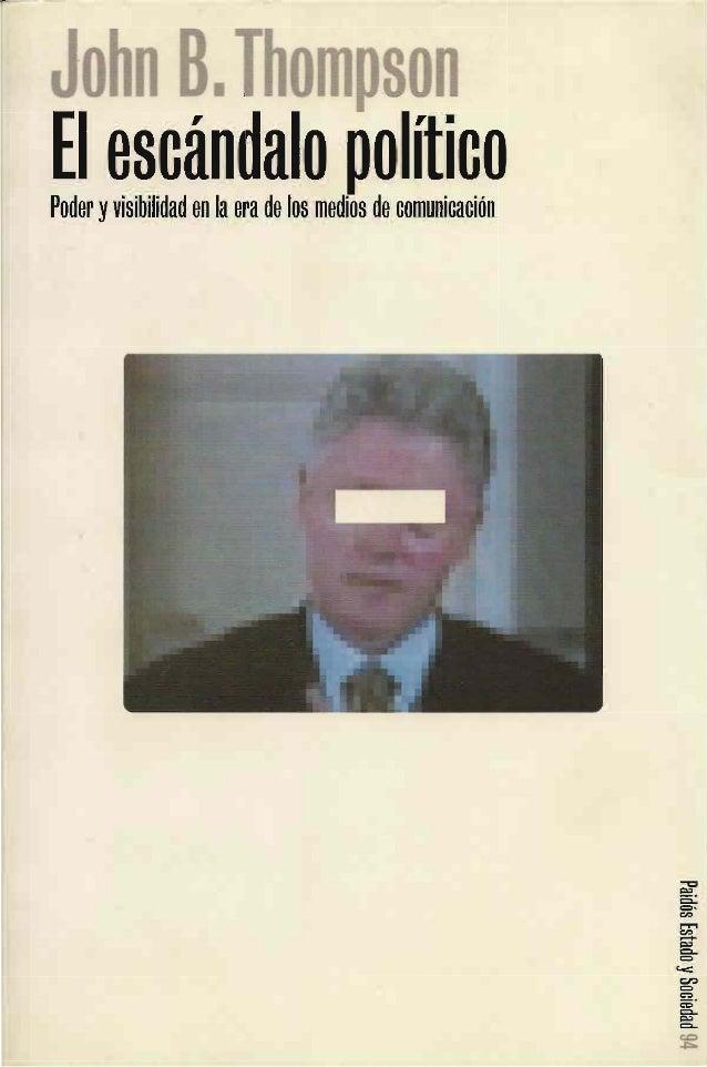 """P?  John Blhompson EI escándalo politico  Poder y visibilidad en la era de los medios de comunicación  V6 IWPWWS ¡""""P9191 3..."""