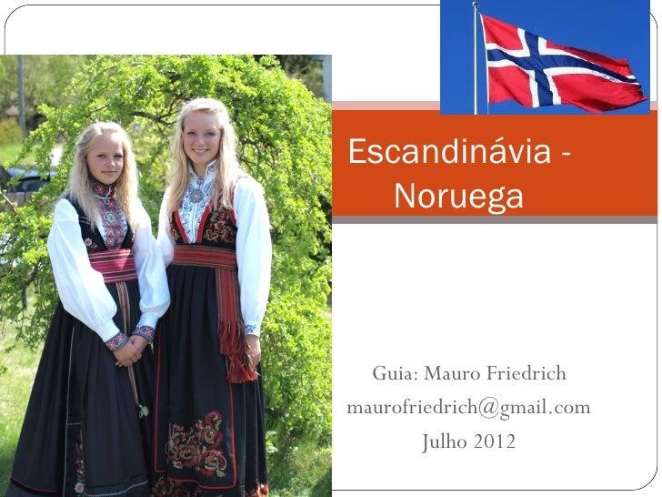 Escandinávia -   Noruega  Guia: Mauro Friedrichmaurofriedrich@gmail.com        Julho 2012