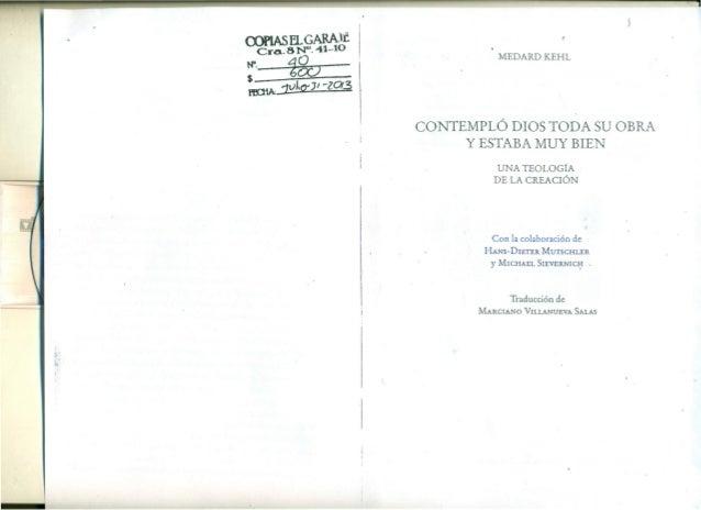 I MEDARDKEHL CONTEMPLÓ DIOS TODA SU OBRA Y ESTABA MUY BIEN UNA TEOLOGÍA· DE LA CREACIÓN Con la colaboración de HANS-DIETER...