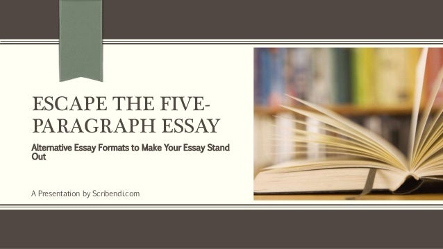 alternatives to the five paragraph essay We will discuss alternatives to the five-paragraph essay in many classroom settings we will explore projects we have done to introduce creativity and to maintain adequate progress towards state standards.