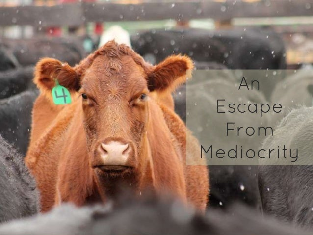 Escape from mediocrity