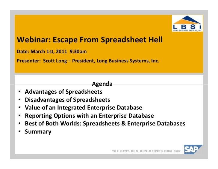 Webinar: Escape From Spreadsheet HellDate: March 1st, 2011 9:30amPresenter: Scott Long – President, Long Business Systems,...