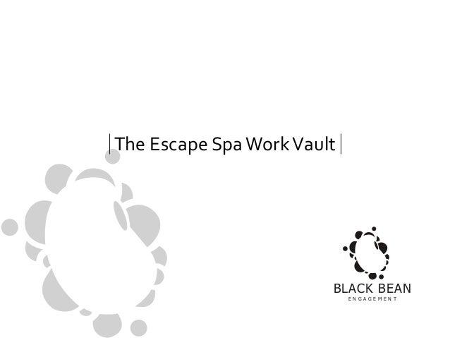 The Escape Spa Work Vault  BLACK BEAN E N G A G E M E N T