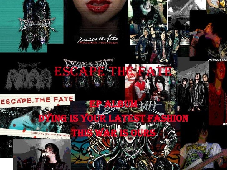Escape the fate            ep album Dying is your latest fashion        This war is ours