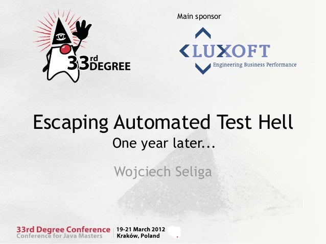 Main sponsorEscaping Automated Test Hell        One year later...        Wojciech Seliga