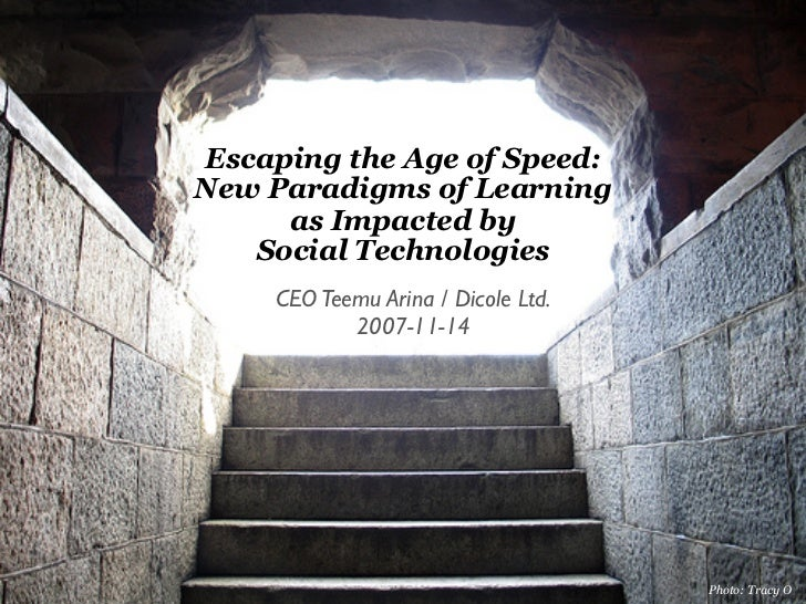 Escaping the age of speed: New Paradigms of Learning as Impacted by Social Technologies