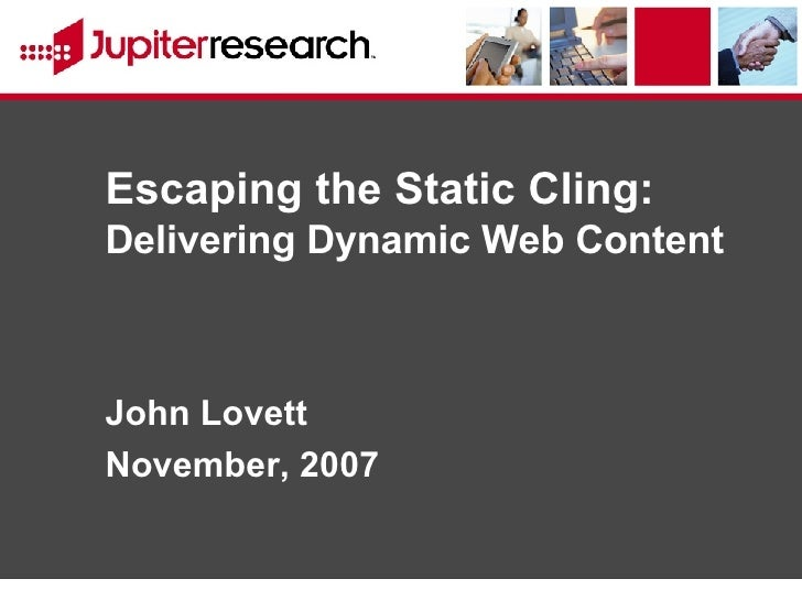 Escaping the Static Cling:  Delivering Dynamic Web Content John Lovett November, 2007