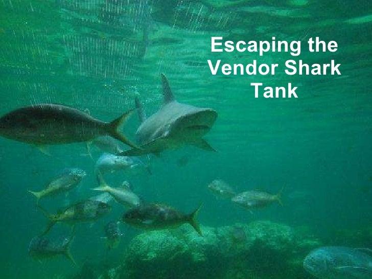 Escaping the Vendor Shark Tank