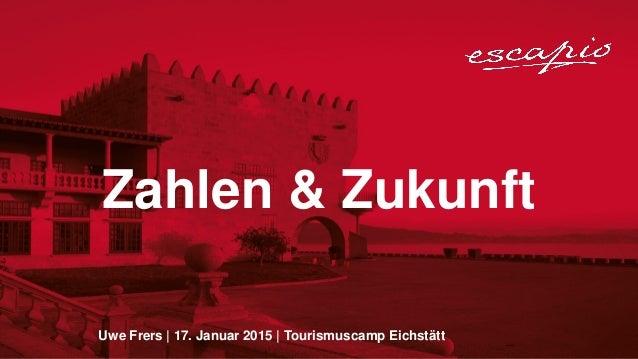 Uwe Frers   17. Januar 2015   Tourismuscamp Eichstätt Zahlen & Zukunft