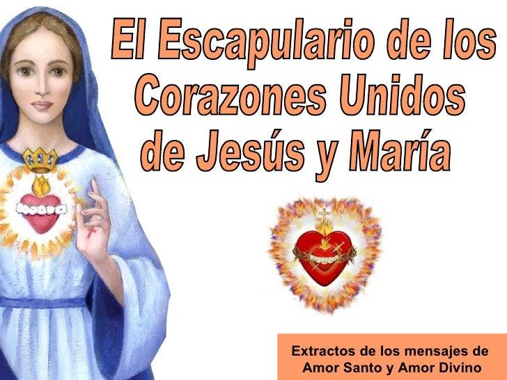 El Escapulario de los  Corazones Unidos  de Jesús y María Extractos de los mensajes de  Amor Santo y Amor Divino